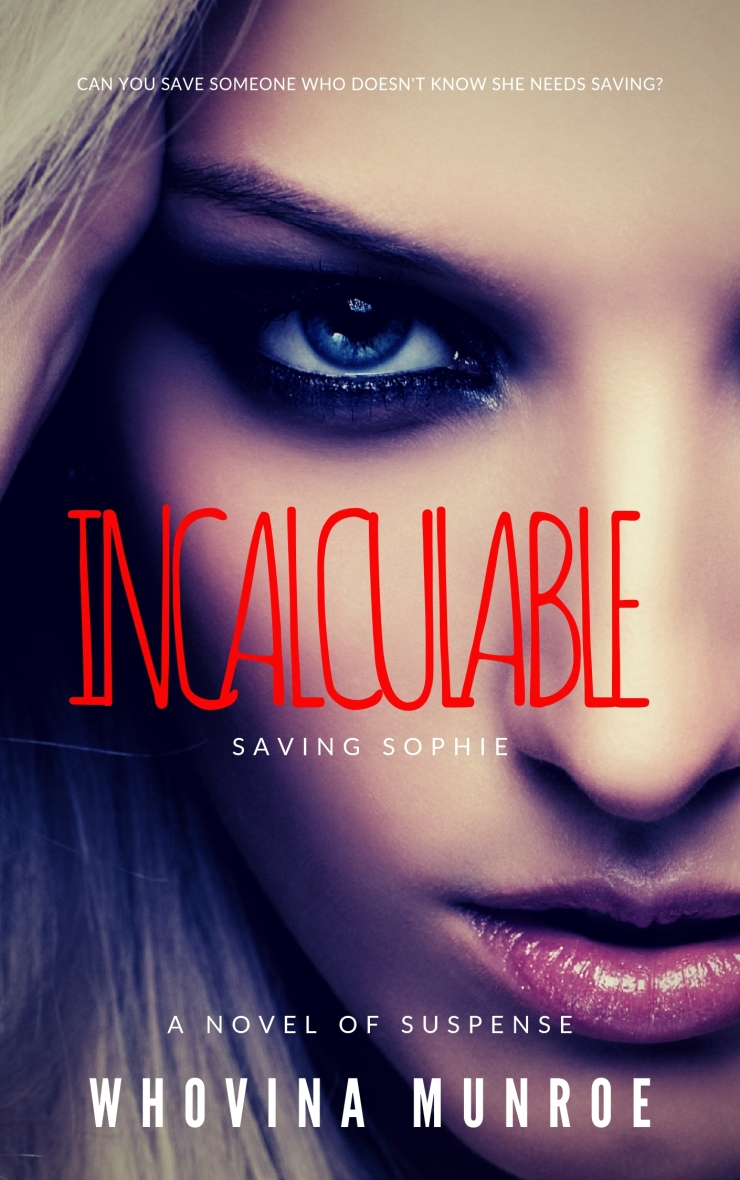 image of book cover for https://www.amazon.com/Incalculable-Saving-Sophie-Whovina-Munroe-ebook/dp/B07RHM73FV/ref=sr_1_2?keywords=incalculable&qid=1557505915&s=digital-text&sr=1-2